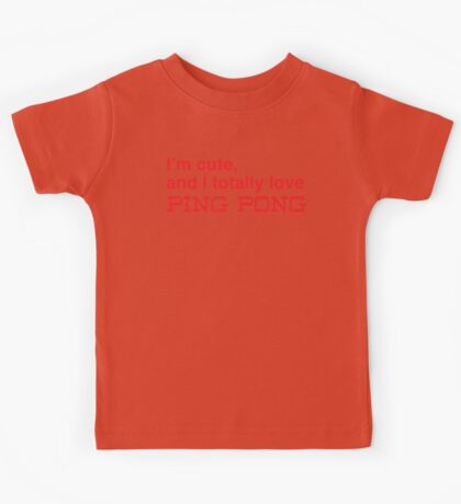I'm cute, and I totally love ping pong Kids Tee