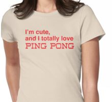 I'm cute, and I totally love ping pong Womens Fitted T-Shirt