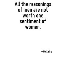 All the reasonings of men are not worth one sentiment of women. Photographic Print