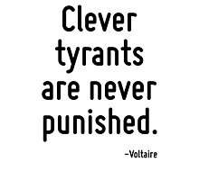 Clever tyrants are never punished. Photographic Print
