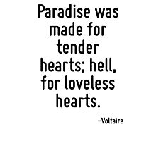 Paradise was made for tender hearts; hell, for loveless hearts. Photographic Print