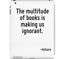 The multitude of books is making us ignorant. iPad Case/Skin