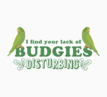 I find your lack of budgies disturbing by jazzydevil