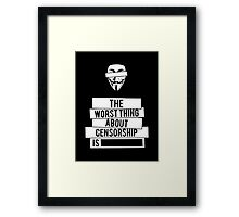 Worst Thing About Censorship Framed Print