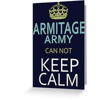 ARMITAGE ARMY can not keep calm Greeting Card