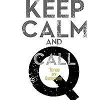 "Keep Calm and call Q ""I'm  your  new  Quartermaster"" Ver.02 by morigirl"