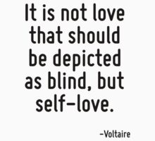 It is not love that should be depicted as blind, but self-love. by Quotr