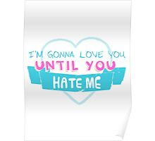 Until You HATE ME. Poster