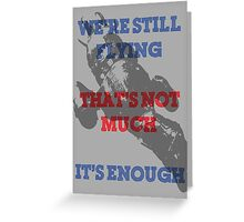 We're Still Flying Greeting Card