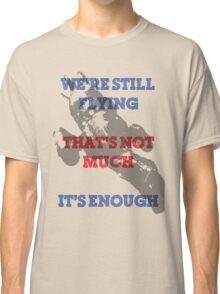 We're Still Flying Classic T-Shirt