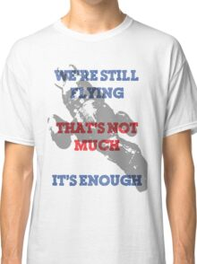 We're Still Flying Classic T-Shirt