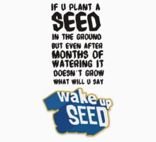 Wake up Seed by archys Design