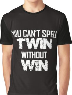 You Can't Spell TWIN Without WIN  white Graphic T-Shirt