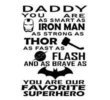 Daddy You are our favorite super hero Photographic Print