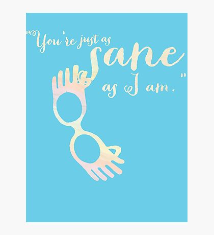 You're just as sane as I am. Photographic Print