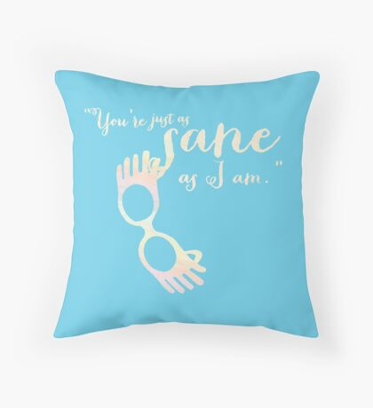 You're just as sane as I am. Throw Pillow