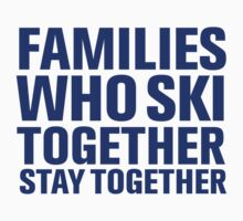 Cool 'Families Who Ski Together Stay Together' T-Shirt by Albany Retro