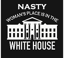Nasty woman's place is in the white house Photographic Print