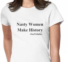 nasty woman make history Womens Fitted T-Shirt