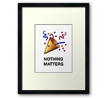 NOTHING MATTERS Framed Print