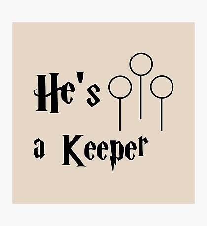 He is a Keeper Photographic Print