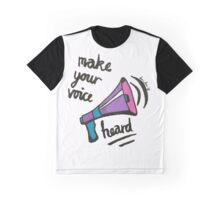 Make Your Voice Heard [full] Graphic T-Shirt