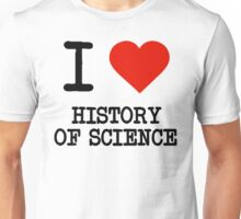I Love History Of Science Unisex T-Shirt