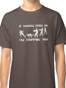If Zombies Chase Us I'm Tripping You Classic T-Shirt