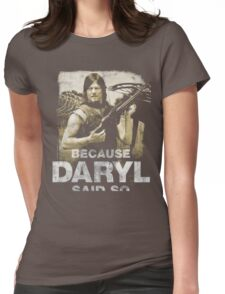 The Walking Dead Because Daryl Said Womens Fitted T-Shirt
