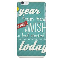 Quote, inspirational poster, typographical background, a year from now you will wish you had started today iPhone Case/Skin