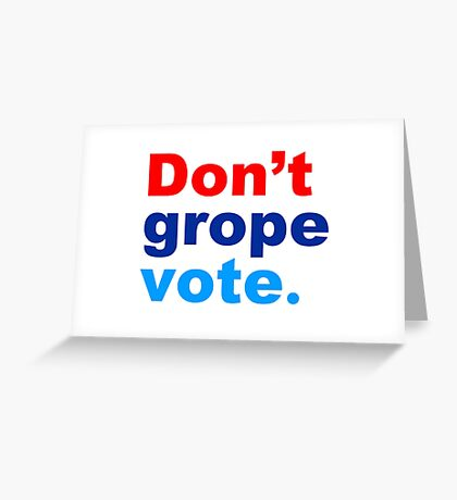 don't grope vote Greeting Card