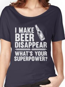 I Make Beer Disappear What's Your Superpower Shirt Women's Relaxed Fit T-Shirt