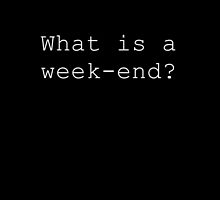 What is a week-end? by iamericapiper