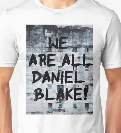 We are all Daniel Blake Unisex T-Shirt