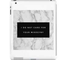 I Don't Care For Your Casual Misogyny iPad Case/Skin
