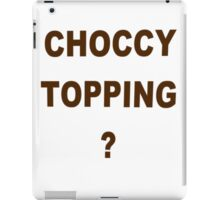 Choccy Topping? iPad Case/Skin