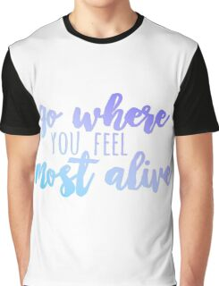go where you feel most alive /ombré/ Graphic T-Shirt