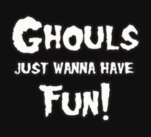 Ghouls just wanna have fun by shirtual