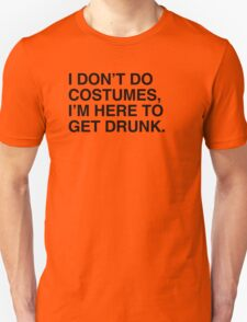 I don't do costumes, I'm here to get drunk T-Shirt