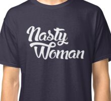 Nasty woman - vote  Classic T-Shirt