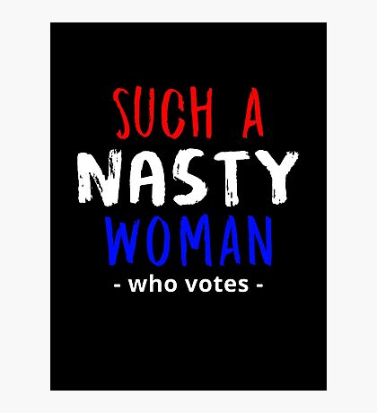 Such a nasty woman, who votes? Photographic Print