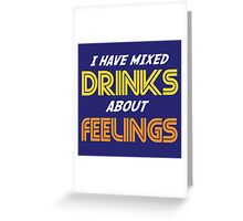 I Have Mixed Drinks About Feelings Greeting Card