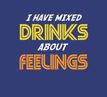 I Have Mixed Drinks About Feelings Unisex T-Shirt