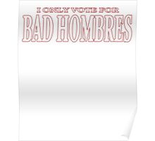 I'M ONLY VOTE FOR BAD HOMBRES T-SHIRT Poster