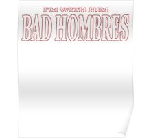 I'M WITH HIM BAD HOMBRES T-SHIRT Poster