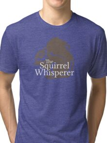 The Squirrel Whisperer  Tri-blend T-Shirt