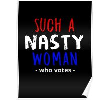 Such a nasty woman who votes Poster