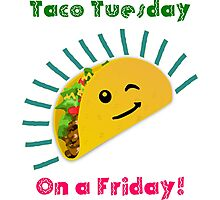Taco Tuesday! ...on a Friday! Photographic Print