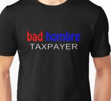 Even Bad hombres pay taxes! Unisex T-Shirt