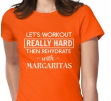 Let's workout really hard then rehydrate with margaritas Womens Fitted T-Shirt